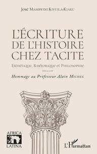 José Mambwini Kivuila-Kiaku - L'écriture de l'histoire chez Tacite - Esthétique, rhétorique et philosophie.