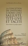 José Mambwini Kivuila-Kiaku - La conception de l'histoire à Rome chez Salluste, Tite-Live et Tacite - Etude littéraire de quelques préfaces.