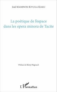 José Mambwini Kivuila-Kiaku - La poétique de l'espace dans les opera minora de Tacite.