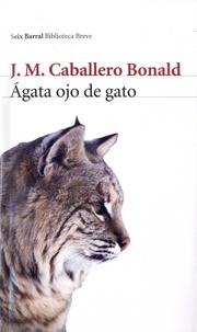 José Manuel Caballero Bonald - Agata ojo de gato.