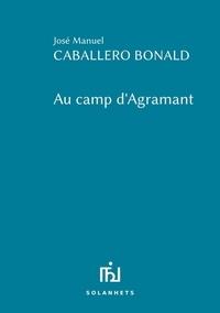 José Manuel Caballero Bonald - Au camp d'Agramant.