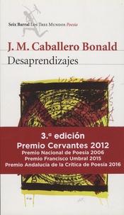 José Manuel Caballero Bonald - Desaprendizajes.