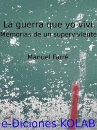José Manuel Farré Español - La Guerra que yo viví. Memorias de un superviviente..