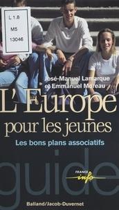 José-Manuel Lamarque et Emmanuel Moreau - L'Europe pour les jeunes. - Les bons plans associatifs.