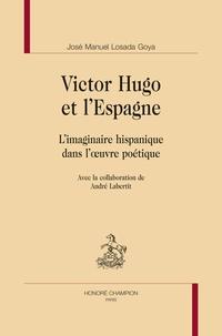 José-Manuel Losada Goya - Victor Hugo et l'Espagne - L'imaginaire hispanique dans l'oeuvre poétique.