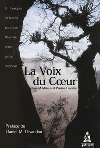 José Manuel Mateus et Pauline Franche - La Voix du Coeur - Un bouquet de textes pour que fleurisse votre jardin intérieur.