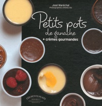 José Maréchal - Petits pots au chocolat - Ganaches et crèmes gourmandes.