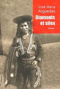 José-Maria Arguedas - Diamants et silex.