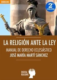 José María Martí - La religión ante la ley - Manual de Derecho eclesiástico.