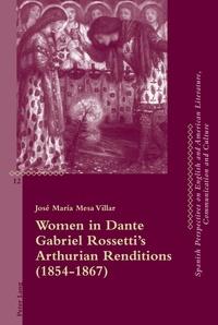 José maría Mesa villar - Women in Dante Gabriel Rossetti's Arthurian Renditions (1854–1867).