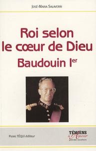 José-Maria Salaverri - Roi selon le coeur de Dieu - Baudouin Ier (1930-1993).