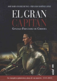José Maria Sanchez de Toca et Fernando Martinez Lainez - El gran capitan - Gonzalo Fernandez de Cordoba (1515-2015).