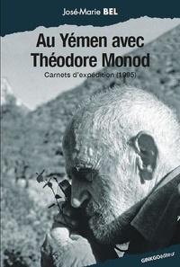 José-Marie Bel - Au Yémen avec Théodore Monod - Carnets d'expédition, 1995.