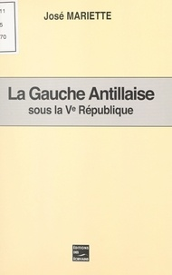 José Mariette - La Gauche antillaise sous la Ve République.