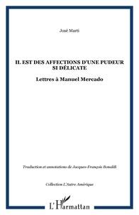 José Marti - Il est des affections d'une pudeur si délicate... - Lettres à Manuel Mercado.
