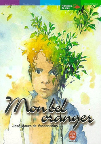 José Mauro de Vasconcelos - Mon bel oranger - Histoire d'un petit garçon, qui, un jour, découvre la douleur.