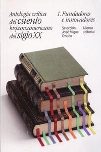 José Miguel Oviedo - Antologia critica del cuento hispanoamericano del siglo XX - Tome 1, Fundadores e innovadores.