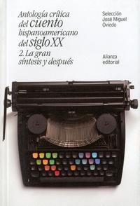 José Miguel Oviedo - Antologia critica del cuento hispanoamericano del siglo XX - Tome 2, La gran sintesis y despues.
