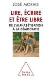 José Morais - Lire, écrire et être libre - De l'alphabétisation à la démocratie.