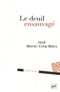 José Morel Cinq-Mars - Le deuil ensauvagé.