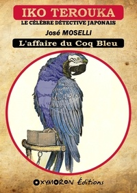 José Moselli - Iko Terouka - L'affaire du Coq Bleu.