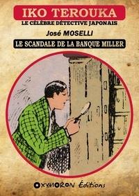 José Moselli - Iko Terouka - Le scandale de la banque Miller.