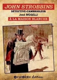 José Moselli - John Strobbins T8 - À la Maison Blanche.