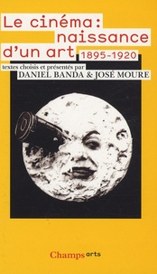Le cinéma : naissance d'un art- Premiers écrits (1895-1920) - José Moure |