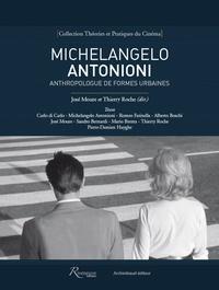 José Moure et Thierry Roche - Michelangelo Antonioni - Anthropologue de formes urbaines.