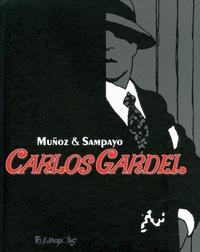 José Muñoz et Carlos Sampayo - Carlos Gardel.