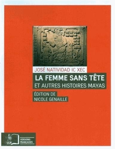 José Natividad Ic Xec - La femme sans tête et autres histoires mayas.