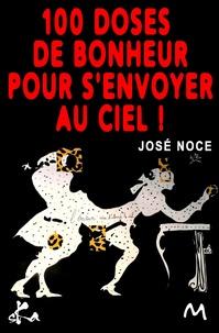 José Noce - 100 doses de bonheur pour s'envoyer au ciel.