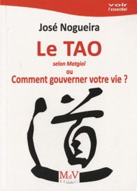 José Nogueira - Le Tao selon Matgioï ou Comment gouverner votre vie ?.