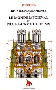 José Orfila - Regards panoramiques sur le monde médiéval et Notre-Dame de Reims.