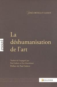 José Ortega y Gasset - La déshumanisation de l'art - Suivi de Idées sur le roman et de L'art au présent et au passé.
