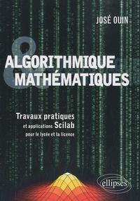 José Ouin - Algorithmique & mathématiques - Travaux pratiques et applications Scilab pour le lycée et la licence.