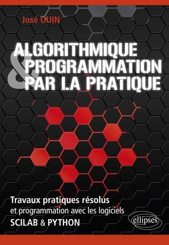 Algorithmique & programmation par la pratique. Travaux pratiques résolus et programmation avec les logiciels Scilab & Python
