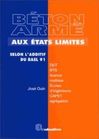 José Ouin - Béton armé aux états limites - Selon l'additif du BAEL 91, DUT, BTS, licence, maîtrise....