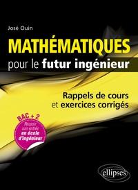 José Ouin - Mathématiques pour le futur ingénieur - Rappels de cours et exercices corrigés.