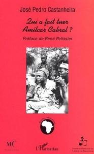José Pedro Castanheira - Qui a fait tuer Amilcar Cabral ?.