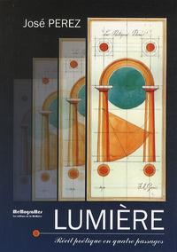 José Perez - Lumière - Récit poétique en quatre passages, la terre, l'air, l'eau et le feu.