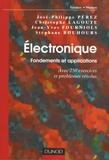 José-Philippe Pérez et Stéphane Bouhours - Electronique - Fondements et applications, avec 250 exercices et problèmes résolus.