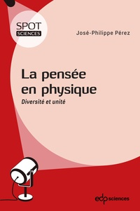 José-Philippe Pérez - La pensée en physique - Diversité et unité.