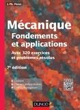 José-Philippe Pérez et Olivier Pujol - Mécanique : fondements et applications - 7e édition - Avec 320 exercices et problèmes résolus.