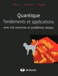 José-Philippe Pérez et Robert Carles - Quantique, fondements et applications - Avec 250 exercices et problèmes résolus.