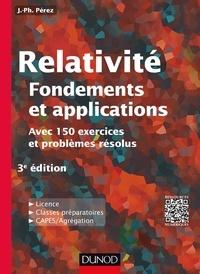 José-Philippe Pérez - Relativité : Fondements et applications - 3e éd. - avec 150 exercices et problèmes résolus.