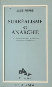 José Pierre - Surréalisme et Anarchie : Les «Billets surréalistes» du «Libertaire» (12 oct. 1951-8 janv. 1953).
