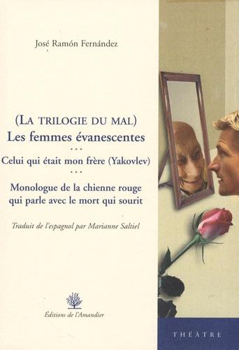 José-Ramon Fernandez - La trilogie du mal : Les femmes évanescentes ; Celui qui était mon frère ; Monologue de la chienne rouge qui parle avec le mort qui sourit.