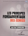 José Raul Capablanca - Les principes fondamentaux des échecs.