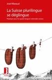 José Ribeaud - La Suisse plurilingue se déglingue - Plaidoyer pour les quatre langues nationales suisses.
